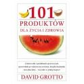 101 Produktów dla zdrowia i życia (David Grotto)