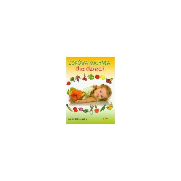 Zdrowa Kuchnia dla dzieci (Anna Kłosińska)  IGYA Sekrety Zdrowia -> Kuchnia Dla Dzieci Anna Jankowska Opinie
