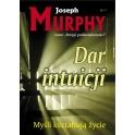 Dar intuicji Myśli kształtują życie (Joseph Murphy)