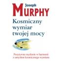 Kosmiczny wymiar twojej mocy (Joseph Murphy)